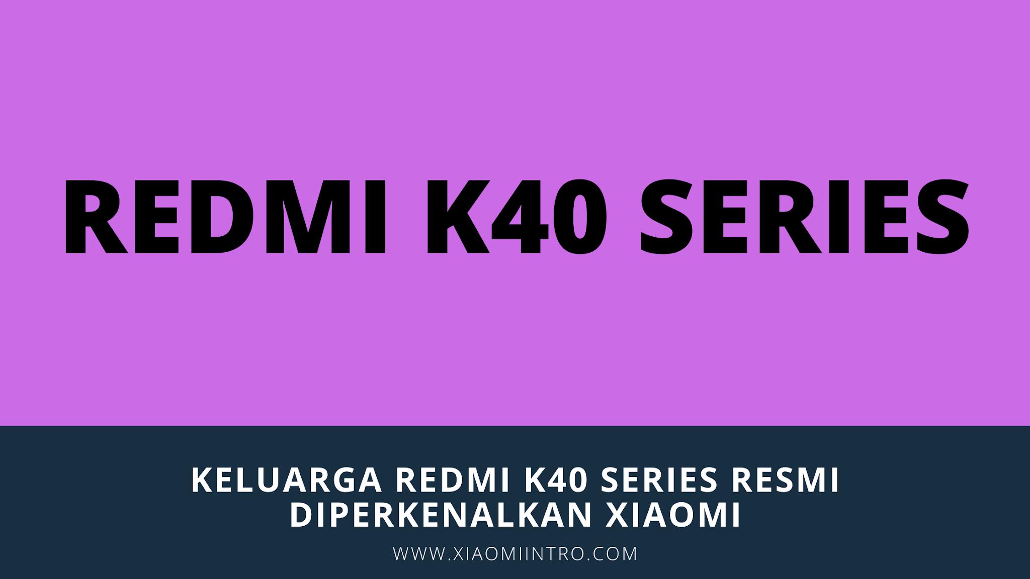 Keluarga Redmi K40 Series Resmi Diperkenalkan Xiaomi