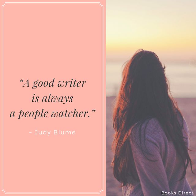 """A good writer is always a people watcher."" ~ Judy Blume"