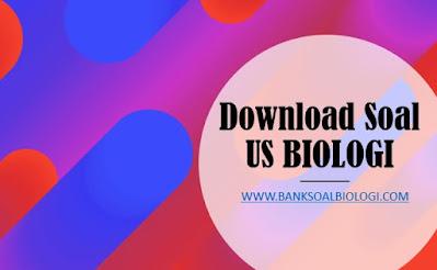 Download Naskah Soal US BIOLOGI SMA