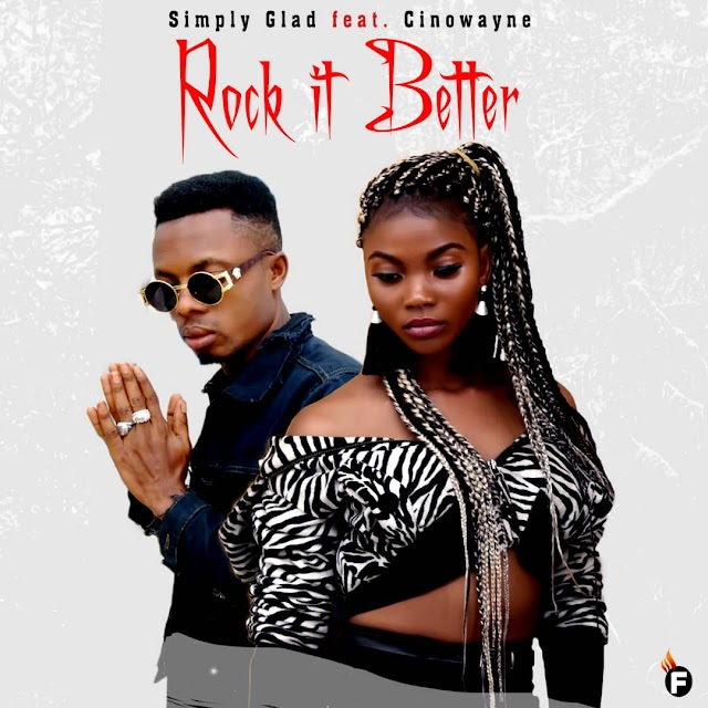 #MUSIC: ROCK IT BETTER- SIMPLY GLAD ft CINOWAYNE