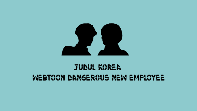 Judul Korea Webtoon Dangerous New Employee