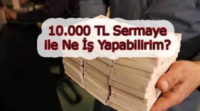 10 Bin Lira Sermaye İle Yapılacak İşler