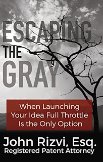 Escaping the Gray: When Launching Your Idea Full Throttle is the Only Option by John Rizvi