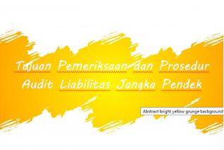 Tujuan Pemeriksaan dan Prosedur Audit Liabilitas Jangka Pendek