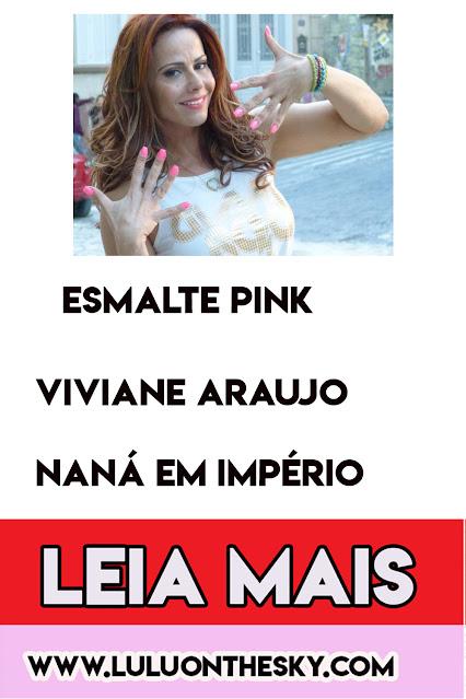 """O esmalte pink da Viviane Araújo, a Naná da novela """"Império"""""""