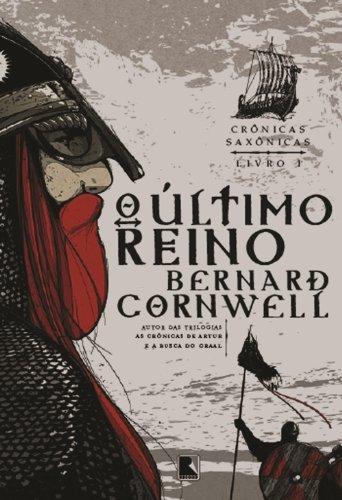 O último reino Crônicas saxônicas Bernard Cornwell
