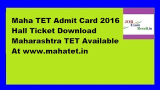 Maha TET Admit Card 2016 Hall Ticket Download Maharashtra TET Available At www.mahatet.in