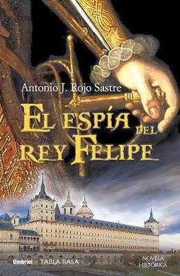El espía del rey Felipe - Antonio José Rojo Sastre (2010)