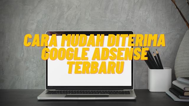 Cara Mudah Diterima Google Adsense Terbaru