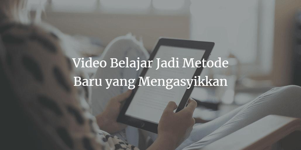 Video Belajar Jadi Metode Baru yang Mengasyikkan