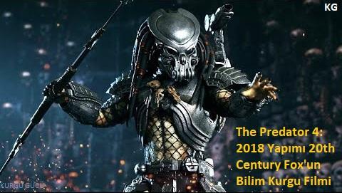 The Predator 4: 2018 Yapımı 20th Century Fox'un Bilim Kurgu Filmi - Kurgu Gücü