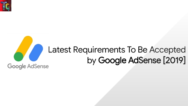 Latest Requirements To Be Accepted by Google AdSense [2019]