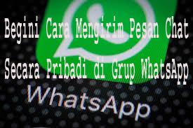 Begini Cara Mengirim Pesan Chat Secara Pribadi di Grup WhatsApp