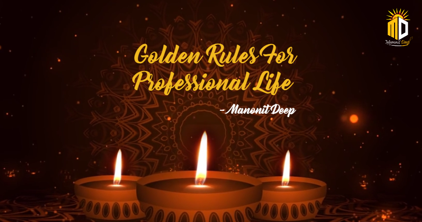 Golden Rules For Professional Life by Manonit Deep | Motivational Lessons
