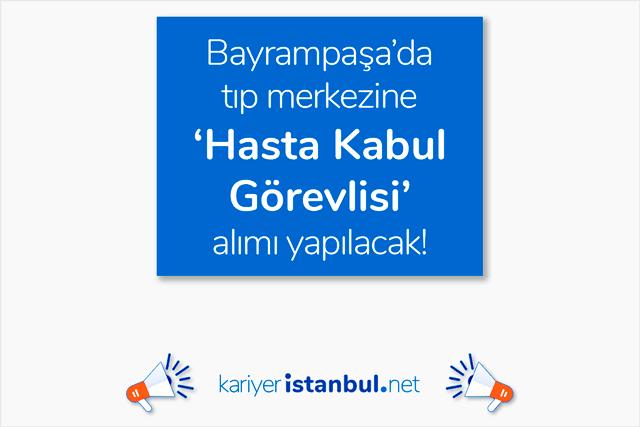 Bayrampaşa'da tıp merkezine hasta kabul görevlisi alımı yapılacak. Kimler başvurabilir? İstanbul hasta kabul görevlisi iş ilanları kariyeristanbul.net'te!