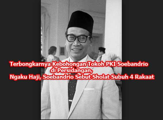 Terbongkarnya Kebohongan Tokoh PKI di Persidangan, Ngaku Haji, Soebandrio Sebut Sholat Subuh 4 Rakaat