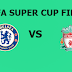 UEFA Super Cup Final: Liverpool Vs Chelsea Preview, Live Channel and Info