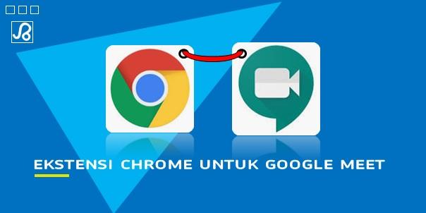 Ekstensi Chrome Untuk Google Meet