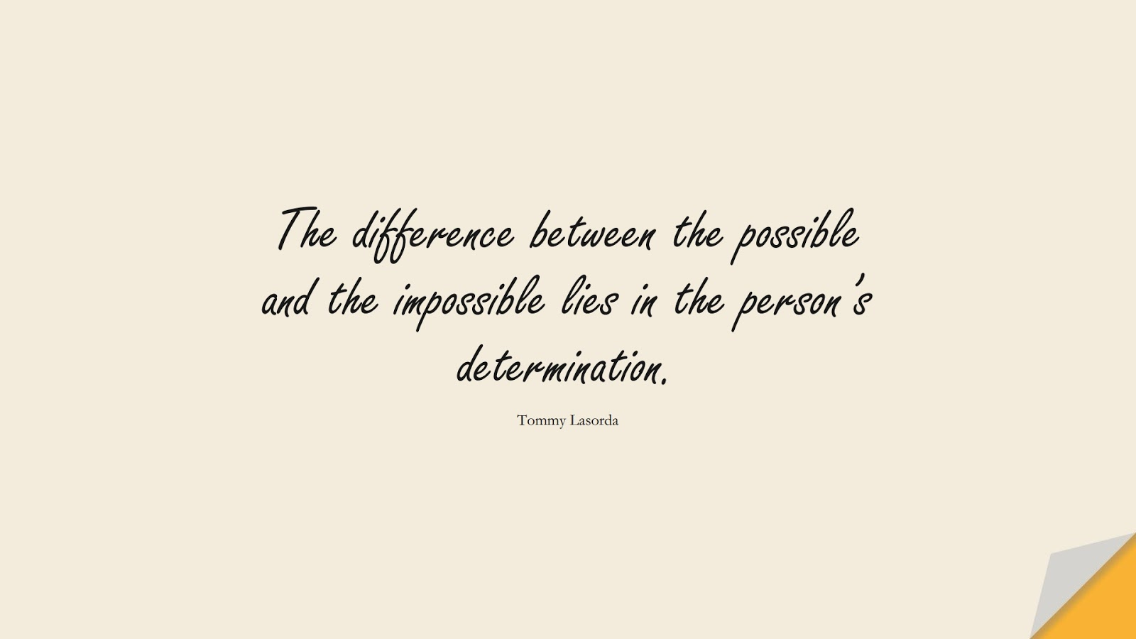 The difference between the possible and the impossible lies in the person's determination. (Tommy Lasorda);  #MotivationalQuotes