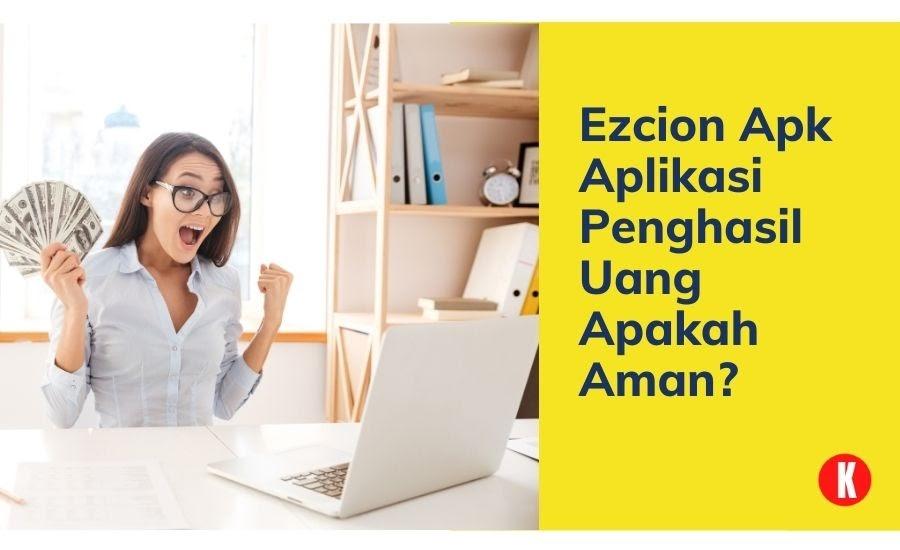 Ezcion Apk Aplikasi Penghasil Uang Apakah Aman? - KAK CENG COM