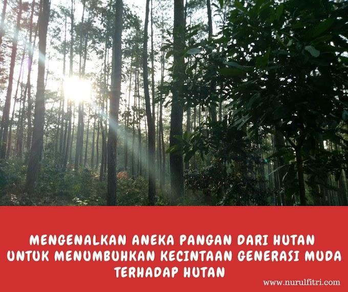 Mengenalkan Aneka Pangan dari Hutan Untuk Menumbuhkan Kecintaan Generasi Muda Terhadap Hutan