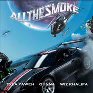 All the Smoke – Tyla Yaweh, Gunna, Wiz Khalifa