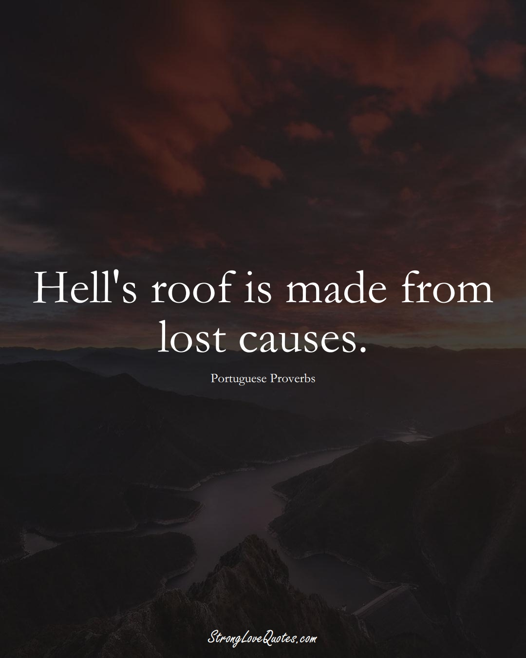 Hell's roof is made from lost causes. (Portuguese Sayings);  #EuropeanSayings