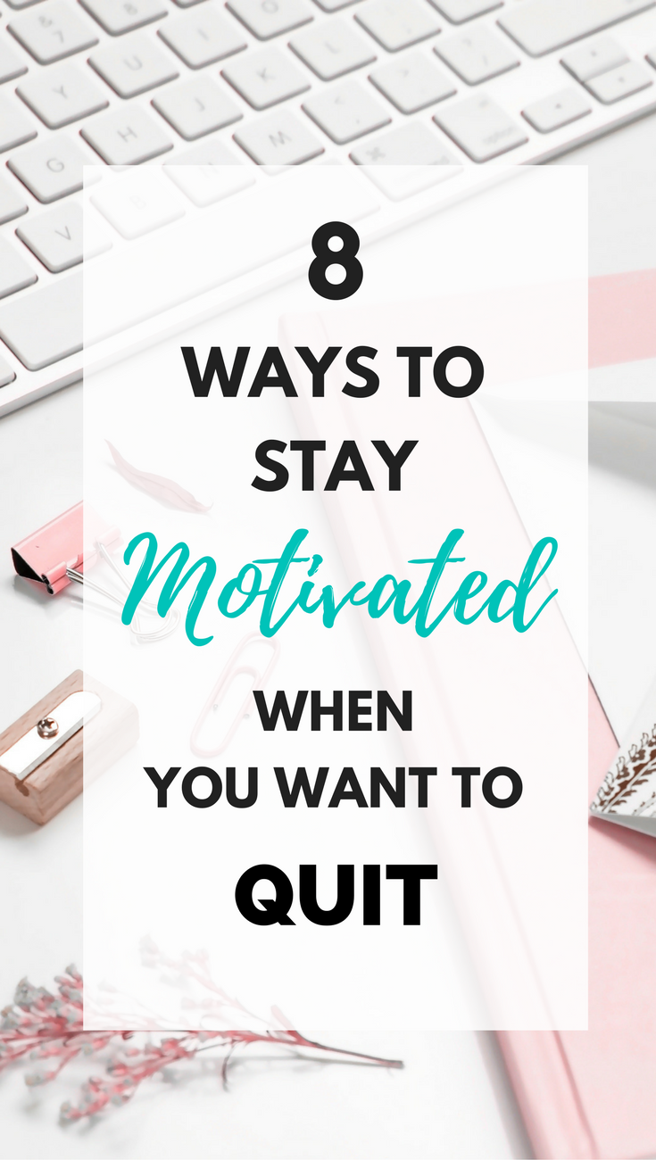 ways to stay motivated when you want to quit  8 Ways to Stay Motivated When You Want to Quit