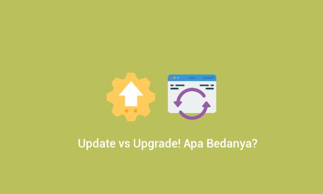 Ini bedanya update dengan upgrade