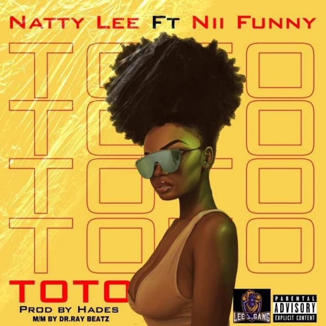 Natty Lee Ft Nii Funny – Toto (Prod By Hades)
