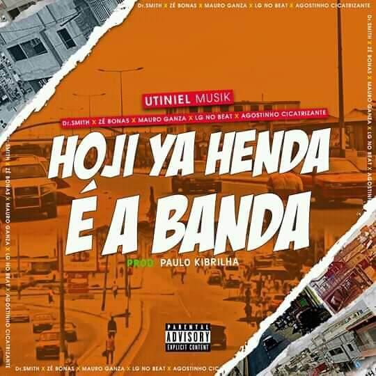 Utiniel Musik ft. Dr. Smith, Mauro Ganza, Zé Bonas, LG No Beat & Agostinho Cicatrizante - Hoji Ya Henda É A Banda (Afro Beat) (Prod. Paulo Kibrilha) Download Mp3