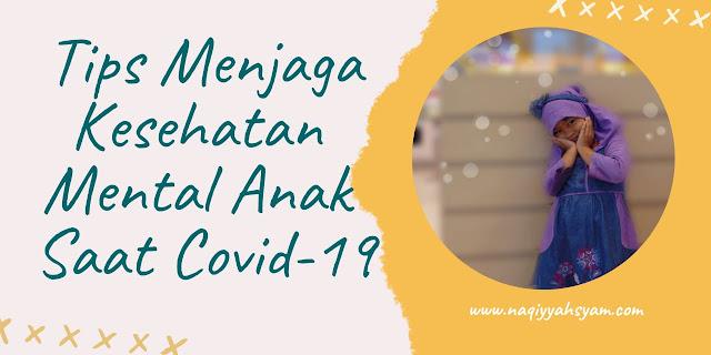 Tips Menjaga Kesehatan Mental Anak Saat Covid-19