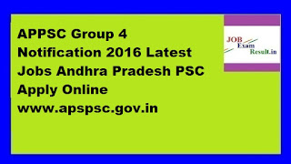 APPSC Group 4 Notification 2016 Latest Jobs Andhra Pradesh PSC Apply Online www.apspsc.gov.in