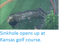 http://sciencythoughts.blogspot.co.uk/2015/06/sinkhole-opens-up-at-kansas-golf-course.html