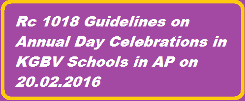 AP Rc 1018 School Annual Day Celebrations for KGBV Schools.Andhra Pradesh SSA has issued Rc 1018 for conducting of School Day Celebrations Guidelines for KGBV Schools on 20-02-2016. http://www.paatashaala.in/2016/02/rc-1018-guidlelines-for-annual-day-celebrations-apkgbv.html