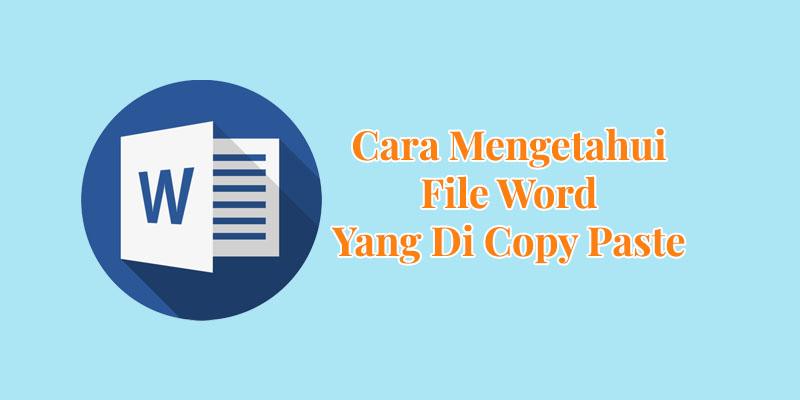 cara mengetahui file word yang di copy paste