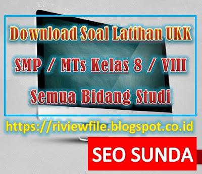 Download Soal Latihan UKK SMP / MTs Kelas 8 / VIII Semua Bidang Studi