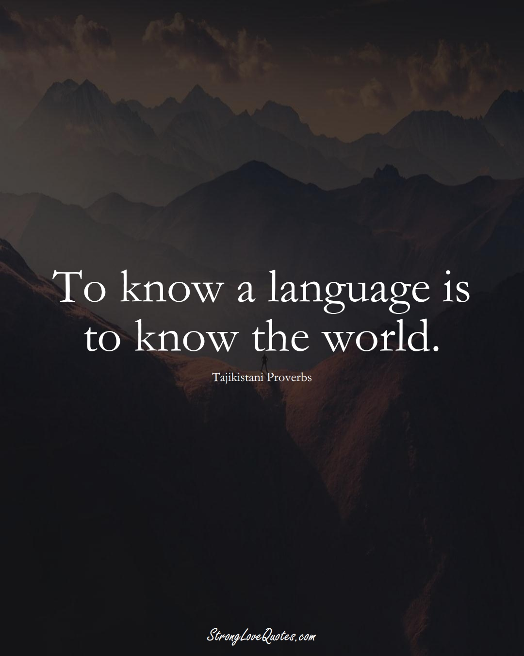 To know a language is to know the world. (Tajikistani Sayings);  #AsianSayings