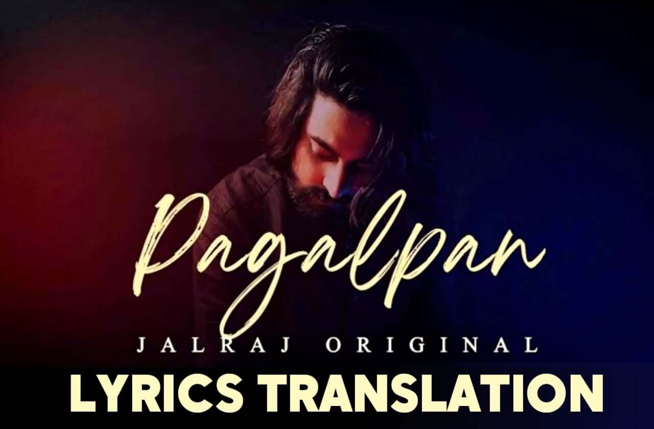 JalRaj - Pagalpan Lyrics Translation In English