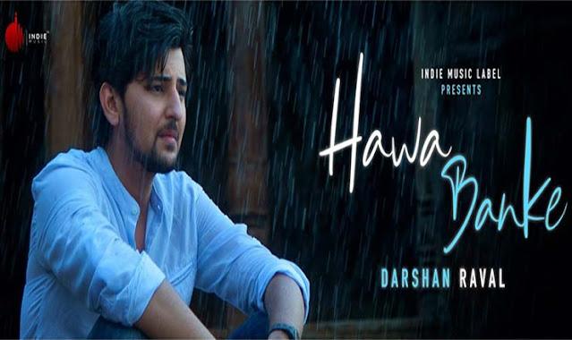 Hawa Banke Lyrics– Darshan Raval
