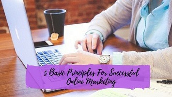 5 Basic Principles For Successful Online Marketing
