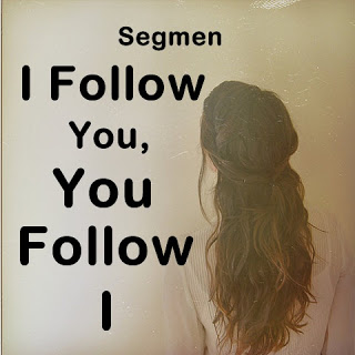 SEGMEN YOU FOLLOW I , I FOLLOW YOU