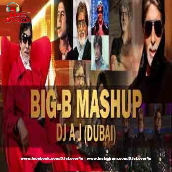 Big B Mashup DJ AJ Dubai