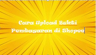 Cara Upload Bukti Pembayaran di Shopee
