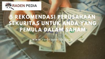 5 Rekomendasi Perusahaan Sekuritas Untuk Anda yang Pemula dalam Saham - www.radenpedia.com