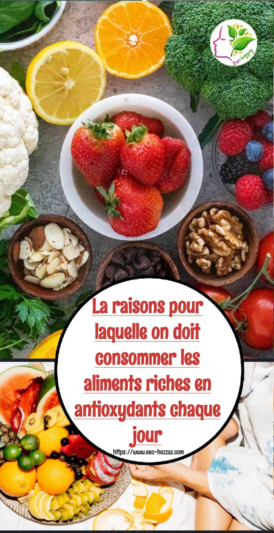 La raisons pour laquelle on doit consommer les aliments riches en antioxydants chaque jour