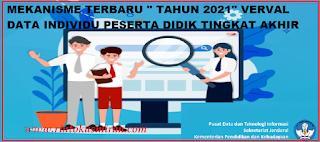 """MEKANISME TERBARU """" TAHUN 2021"""" VERVAL DATA INDIVIDU PESERTA DIDIK TINGKAT AKHIR"""
