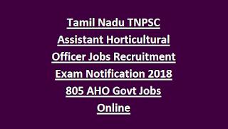 Tamil Nadu TNPSC Assistant Horticultural Officer Jobs Recruitment Exam Notification 2018 805 AHO Govt Jobs Online
