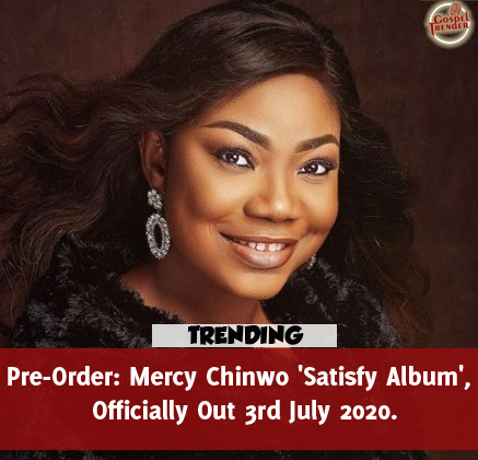 Pre-Order: Mercy Chinwo 'Satisfy Album',Officially Out 3rd July 2020