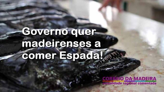 Governo quer Madeirenses a comer Espada